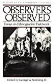 Stockings, George: Observers Observed: Essays on Ethnographic Fieldwork