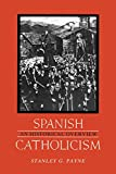 Payne, Stanley G.: Spanish Catholicism: An Historical Overview