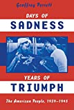 Perrett, Geoffrey: Days of Sadness Years of Triumph: The American People,1939-1945
