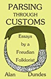 Dundes, Alan: Parsing Through Customs: Essays by a Freudian Folklorist
