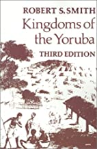 Kingdoms of the Yoruba by Robert S. Smith
