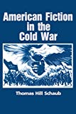 Schaub, Thomas Hill: American Fiction in the Cold War