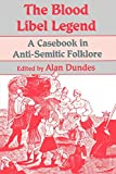 Dundes, Alan: The Blood Libel Legend: A Casebook in Anti-Semitic Folklore