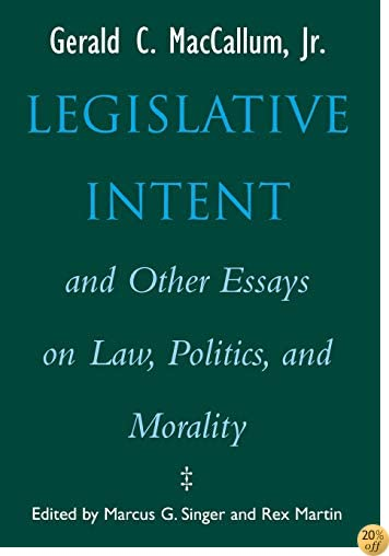 Legislative Intent and Other Essays on Politics, Law, and Morality