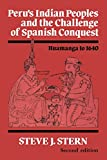 Stern, Steve J.: Peru's Indian Peoples and the Challenge of Spanish Conquest: Huamanga to Sixteen Forty