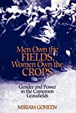 Goheen, Miriam: Men Own the Fields, Women Own the Crops: Gender and Power in the Cameroon Grassfields