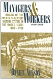 Nelson, Daniel: Managers and Workers: Origins of the Twentieth-Century Factory System in the United States, 1880-1920