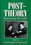 Carroll, Noel: Post-Theory: Reconstructing Film Studies