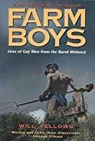 Farm Boys: Lives of Gay Men from the Rural…