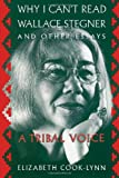 Cook-Lynn, Elizabeth: Why I Can't Read Wallace Stegner and Other Essays: A Tribal Voice