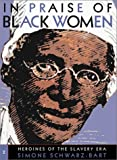 Schwarz-Bart, Simone: In Praise of Black Women: Heroines in the Slavery Era