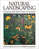 Diekelmann, John: Natural Landscaping: Designing With Native Plant Communities
