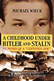 Wieck, Michael: A Childhood Under Hitler and Stalin: Memoirs of a Certified Jew
