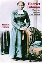 Harriet Tubman: The Life and the Life…