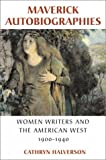 Halverson, Cathryn: Maverick Autobiographies: Women Writers and the American West, 1900-1936