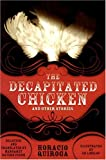 Quiroga, Horacio: Decapitated Chicken and Other Stories