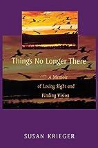 Things No Longer There: A Memoir of Losing…