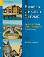 Bosnian, Croatian, Serbian, a Grammar: With…