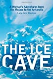 Bledsoe, Lucy Jane: The Ice Cave: A Woman's Adventures from the Mojave to the Antarctic