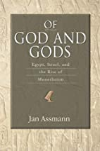 Of God and Gods: Egypt, Israel, and the Rise…
