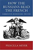 Meyer, Priscilla: How the Russians Read the French: Lermontov, Dostoevsky, Tolstoy