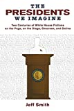 Smith, Jeff: The Presidents We Imagine: Two Centuries of White House Fictions on the Page, on the Stage, Onscreen, and Online (Studies in American Thought and Culture)