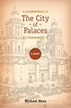 The City of Palaces: A Novel by Michael Nava