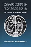 Dobzhansky, Theodosius Grigorievich: Mankind Evolving: The Evolution of the Human Species