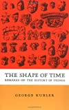 Kubler, G.A.: Shape of Time: Remarks on the History of Things