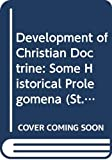 Pelikan, Jaroslav: Development Of Christian Doctrine: Some Historical Prolegomena