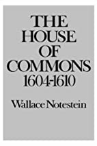 The House of Commons: 1604-1610 by Wallace…