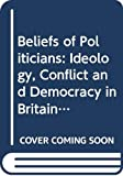 Putnam, Robert D.: Beliefs of Politicians: Ideology, Conflict and Democracy in Britain and Italy (Study in Political Science)