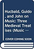 Palisca, Claude V.: Hucbald, Guido, and John on Music: Three Medieval Treatises