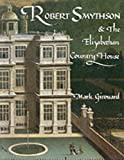 Girouard, Mark: Robert Smythson and the Elizabethan Country House