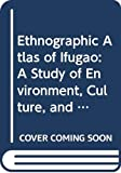 Conklin, Harold C.: Ethnographic Atlas of Ifugao: A Study of Environment, Culture, and Society in Northern Luzon