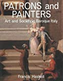 Haskell, Francis: Patrons and Painters: A Study in the Relations Between Italian Art and Society in the Age of the Baroque