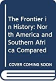 Lamar, Howard Roberts: The Frontier in History: North America and Southern Africa Compared