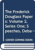 Douglass, Frederick: The Frederick Douglass Papers, Series 1: Speeches, Debates, and Interviews, Vol. 2: 1847-1854