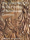 Michael Baxandall: The Limewood Sculptors of Renaissance Germany