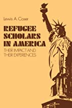 Refugee Scholars in America: Their Impact…
