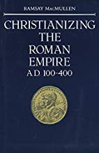 Christianizing the Roman Empire : (A.D.…