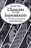 Holt, Elizabeth Gilmore: From the Classicists to the Impressionists: Art and Architecture in the 19th Century