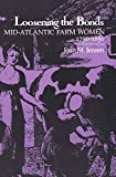 Jensen, Joan M.: Loosening the Bonds: Mid-Atlantic Farm Women, 1750-1850