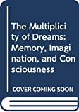 Professor Harry T. Hunt: The Multiplicity of Dreams: Memory, Imagination, and Consciousness