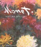 House, John: Monet: Nature into Art