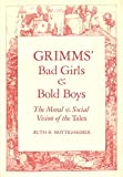 Bottigheimer, Ruth B.: Grimm's Bad Girls and Bold Boys: The Moral and Social Vision of the Tales