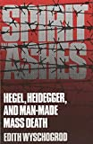 Wyschogrod, Edith: Spirit in Ashes: Hegel, Heidegger and Man Made Mass Death