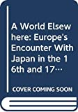 Massarella, Derek: A World Elsewhere: Europe's Encounter With Japan in the 16th and 17th Century