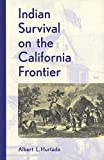 Hurtado, Albert L.: Indian Survival on the California Frontier