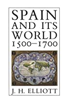 Spain and Its World, 1500-1700: Selected…